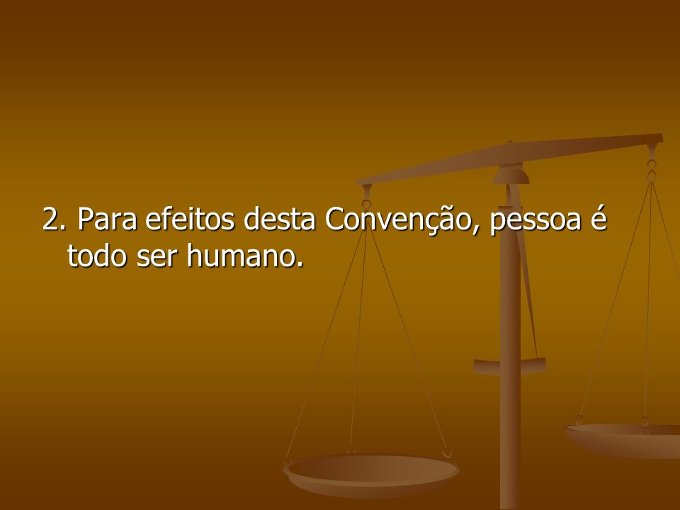 2. Para efeitos desta Convenção, pessoa é todo ser humano.