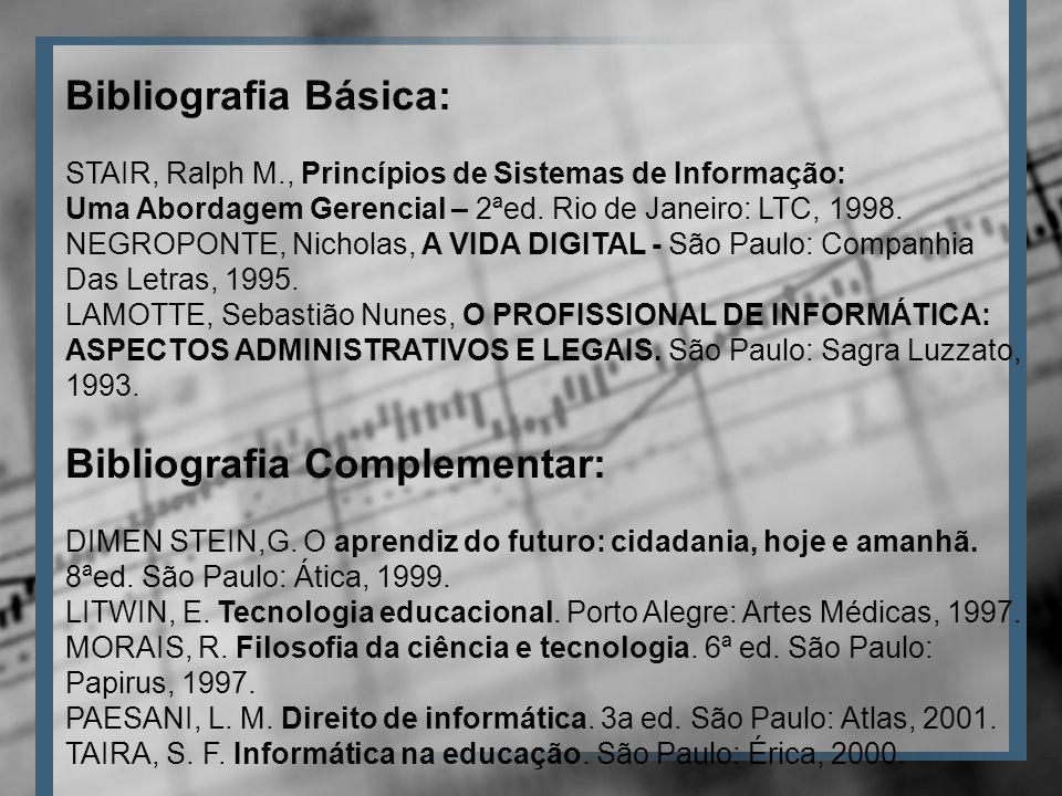 Bibliografia Básica: STAIR, Ralph M., Princípios de Sistemas de Informação: Uma Abordagem Gerencial – 2ªed.