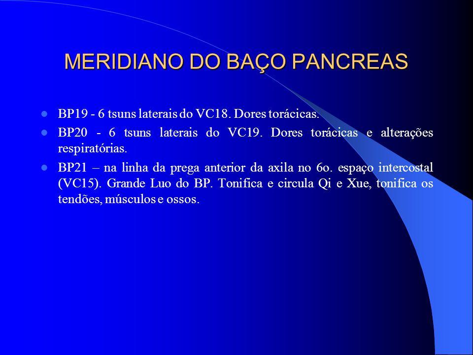 MERIDIANO DO BAÇO PANCREAS BP19 - 6 tsuns laterais do VC18. Dores torácicas. BP20 - 6 tsuns laterais do VC19. Dores torácicas e alterações respiratóri