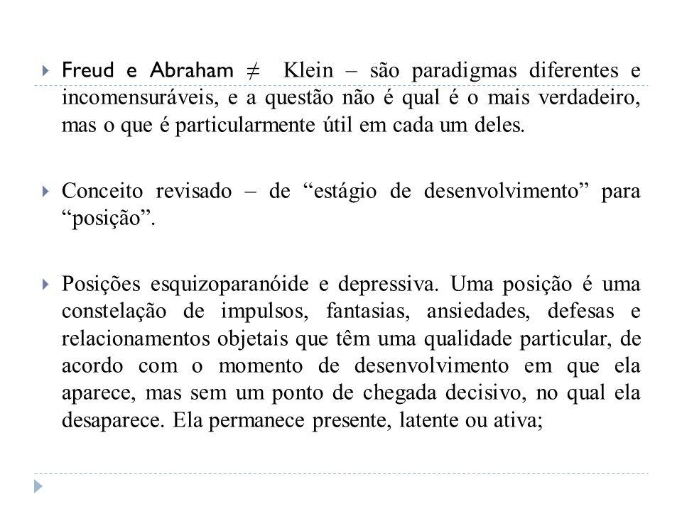 Freud e Abraham Klein – são paradigmas diferentes e incomensuráveis, e a questão não é qual é o mais verdadeiro, mas o que é particularmente útil em c