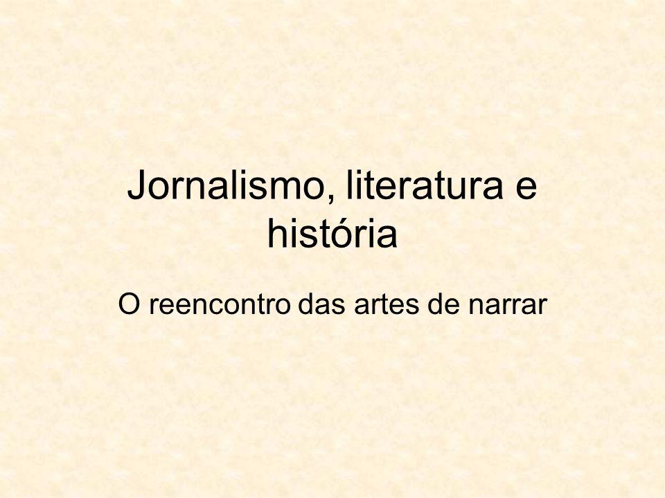 Jornalismo e literatura Tanto a literatura como o jornalismo se usam da palavra para dar corpo e sentido a uma determinada história ou fato, seja ela verídica, na situação jornalística, ou ficcional, quando tratamos do mundo literário.