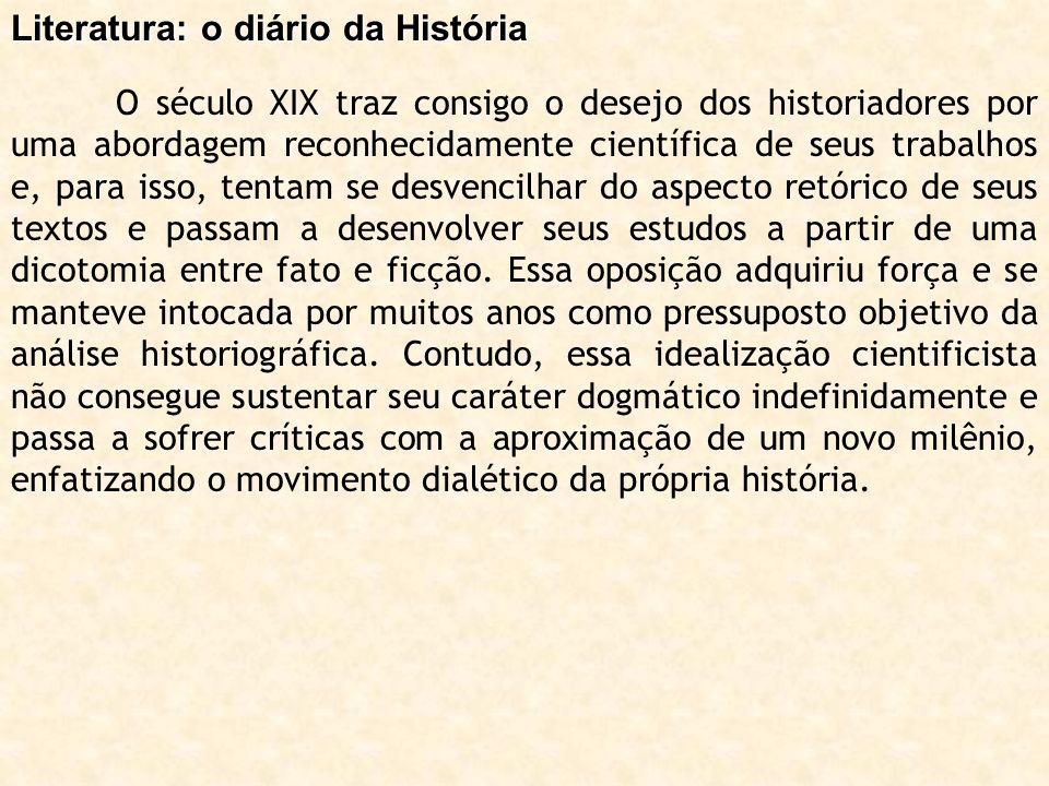 Literatura: o diário da História O século XIX traz consigo o desejo dos historiadores por uma abordagem reconhecidamente científica de seus trabalhos
