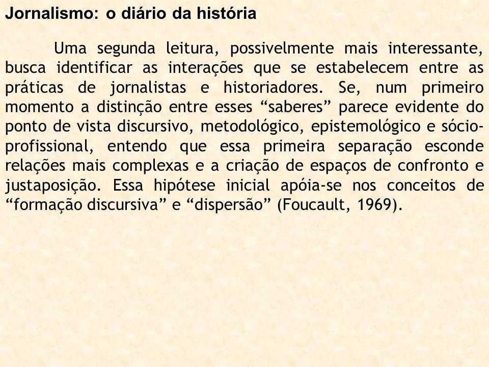 Jornalismo: o diário da história Uma segunda leitura, possivelmente mais interessante, busca identificar as interações que se estabelecem entre as prá