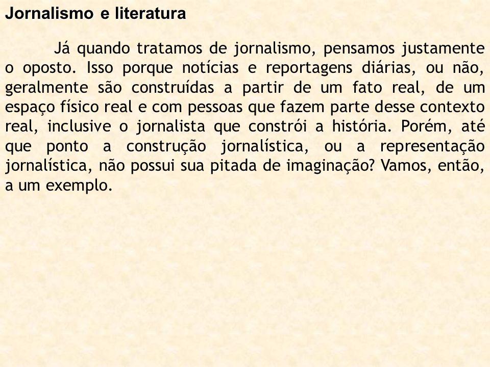 Jornalismo e literatura Já quando tratamos de jornalismo, pensamos justamente o oposto. Isso porque notícias e reportagens diárias, ou não, geralmente