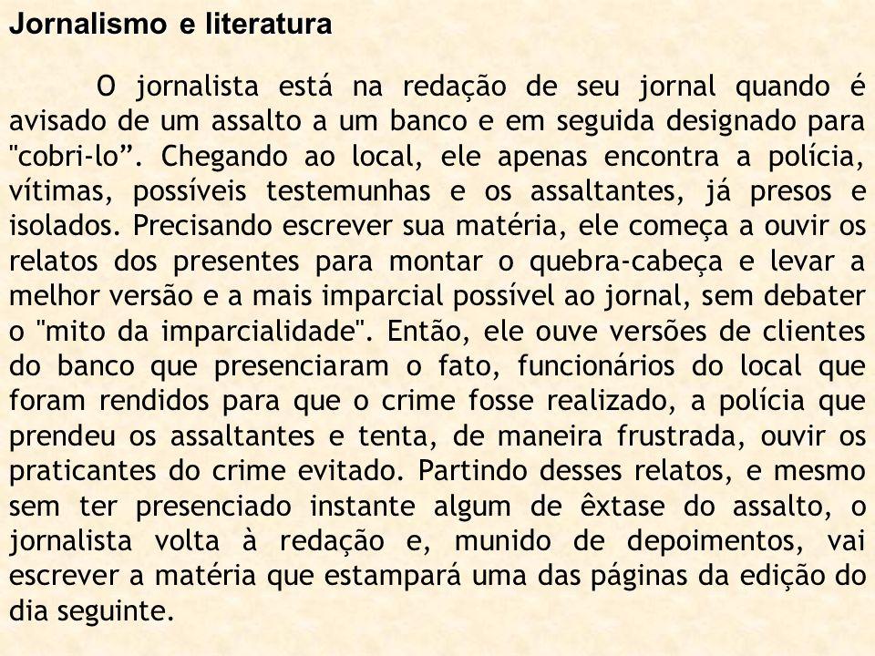 Jornalismo e literatura O jornalista está na redação de seu jornal quando é avisado de um assalto a um banco e em seguida designado para