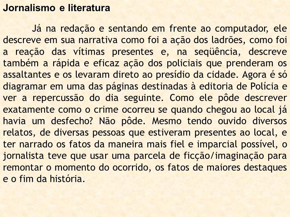 Jornalismo e literatura Além disso, desde a coleta de informações começa a se construir um mundo imaginário que parte de uma história real e sua representação.