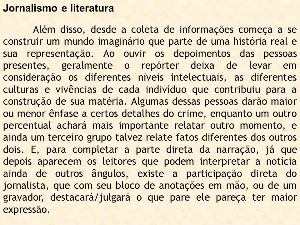 Jornalismo e literatura Além disso, desde a coleta de informações começa a se construir um mundo imaginário que parte de uma história real e sua repre
