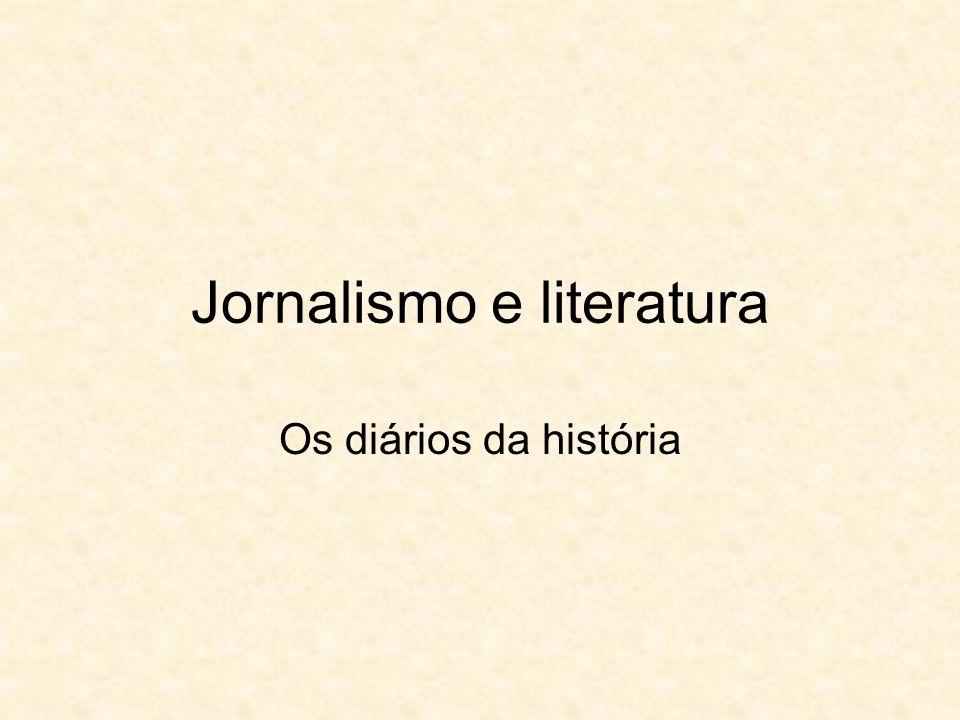 Jornalismo e literatura Os diários da história