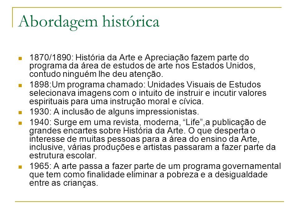 Abordagem histórica 1870/1890: História da Arte e Apreciação fazem parte do programa da área de estudos de arte nos Estados Unidos, contudo ninguém lh