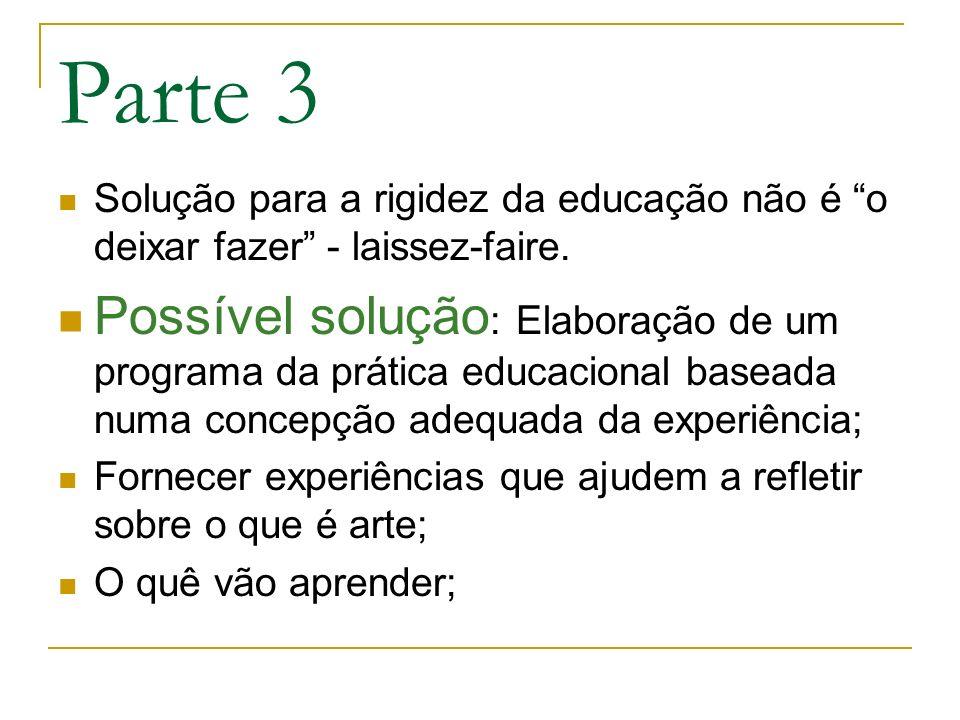 Parte 3 Solução para a rigidez da educação não é o deixar fazer - laissez-faire. Possível solução : Elaboração de um programa da prática educacional b