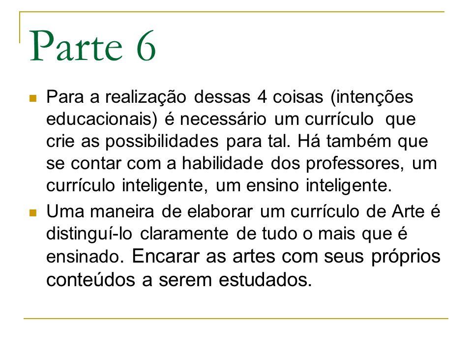 Parte 6 Para a realização dessas 4 coisas (intenções educacionais) é necessário um currículo que crie as possibilidades para tal. Há também que se con