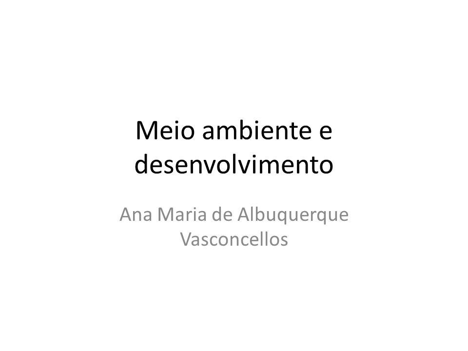 Meio ambiente e desenvolvimento Ana Maria de Albuquerque Vasconcellos
