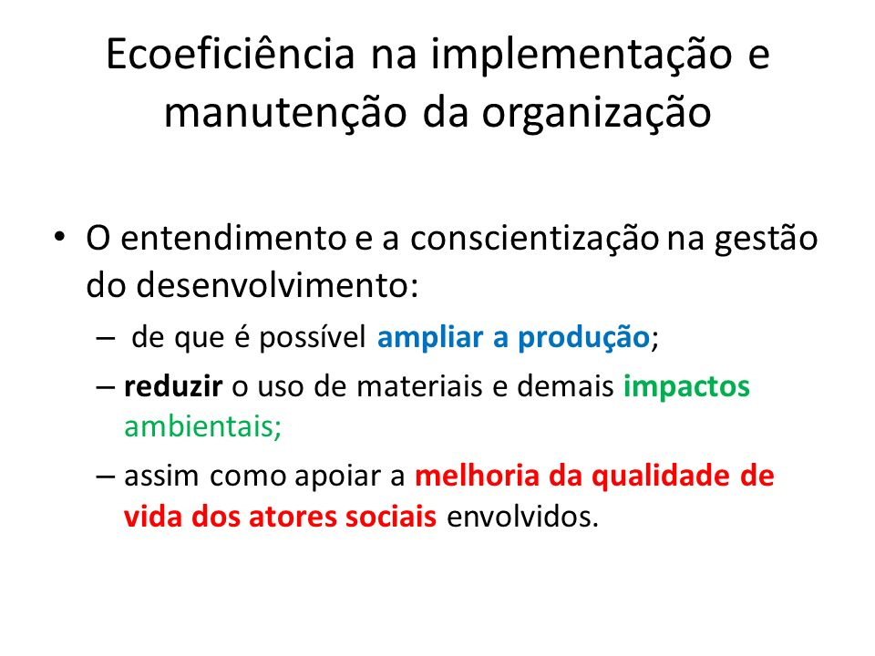 Ecoeficiência na implementação e manutenção da organização O entendimento e a conscientização na gestão do desenvolvimento: – de que é possível amplia