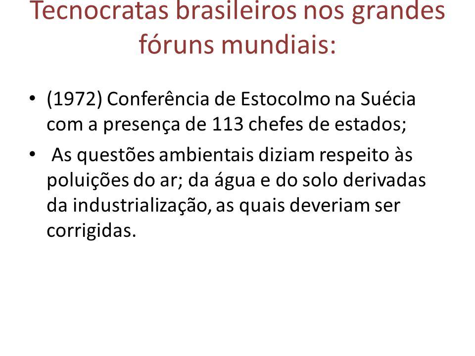 Tecnocratas brasileiros nos grandes fóruns mundiais: (1972) Conferência de Estocolmo na Suécia com a presença de 113 chefes de estados; As questões am