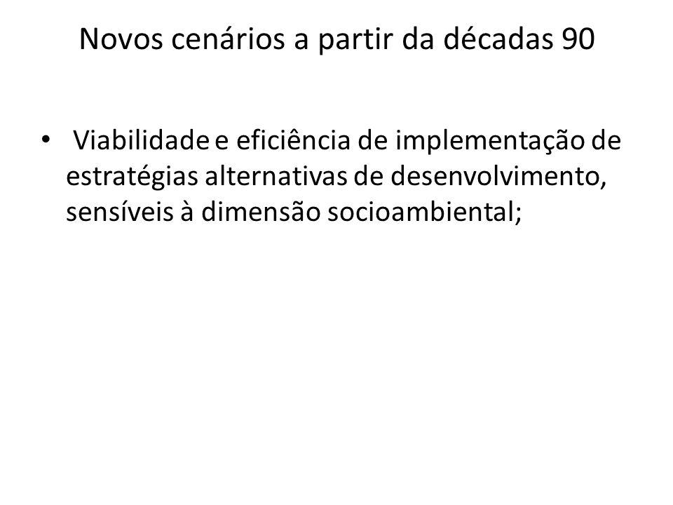 Novos cenários a partir da décadas 90 Viabilidade e eficiência de implementação de estratégias alternativas de desenvolvimento, sensíveis à dimensão s