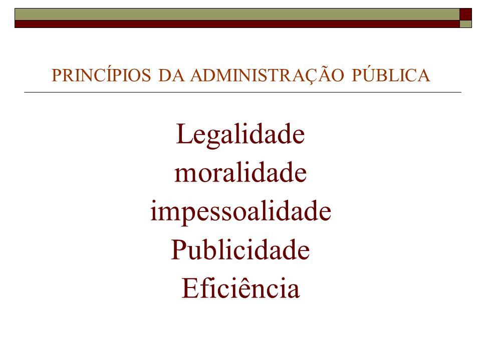 PRINCÍPIOS DA ADMINISTRAÇÃO PÚBLICA Legalidade moralidade impessoalidade Publicidade Eficiência