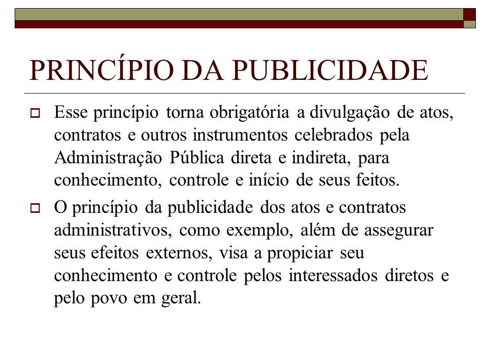 PRINCÍPIO DA PUBLICIDADE Esse princípio torna obrigatória a divulgação de atos, contratos e outros instrumentos celebrados pela Administração Pública