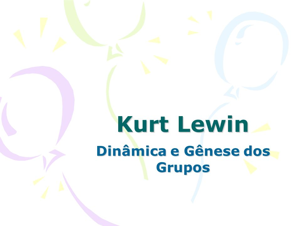 Kurt Lewin Dinâmica e Gênese dos Grupos