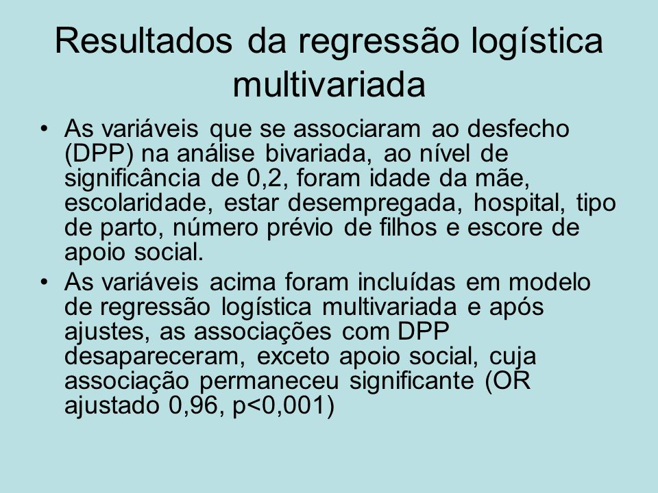 Resultados da regressão logística multivariada As variáveis que se associaram ao desfecho (DPP) na análise bivariada, ao nível de significância de 0,2