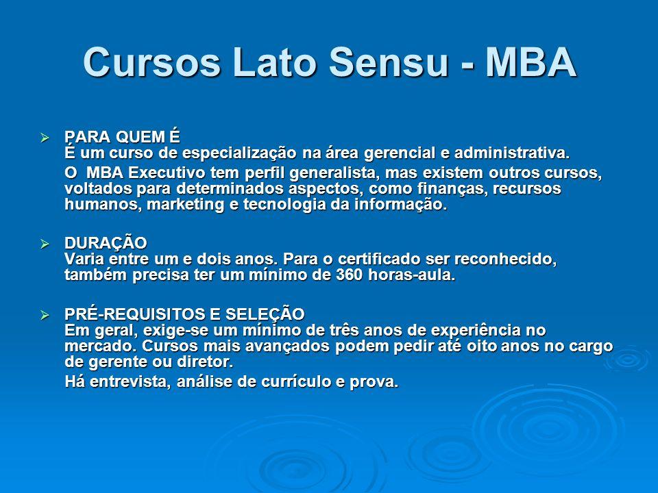Cursos Lato Sensu - MBA PARA QUEM É É um curso de especialização na área gerencial e administrativa. PARA QUEM É É um curso de especialização na área