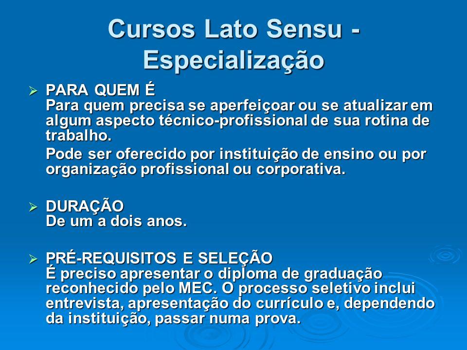 Cursos Lato Sensu - Especialização PARA QUEM É Para quem precisa se aperfeiçoar ou se atualizar em algum aspecto técnico-profissional de sua rotina de