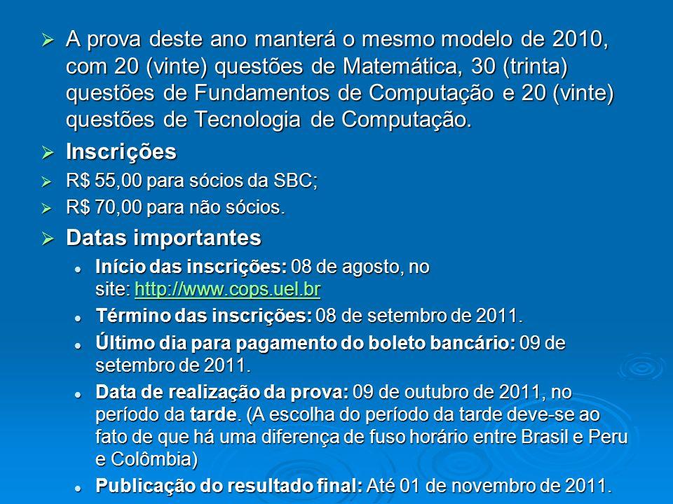 A prova deste ano manterá o mesmo modelo de 2010, com 20 (vinte) questões de Matemática, 30 (trinta) questões de Fundamentos de Computação e 20 (vinte