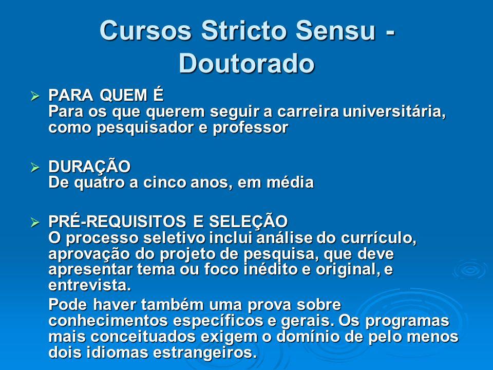 Cursos Stricto Sensu - Doutorado PARA QUEM É Para os que querem seguir a carreira universitária, como pesquisador e professor PARA QUEM É Para os que