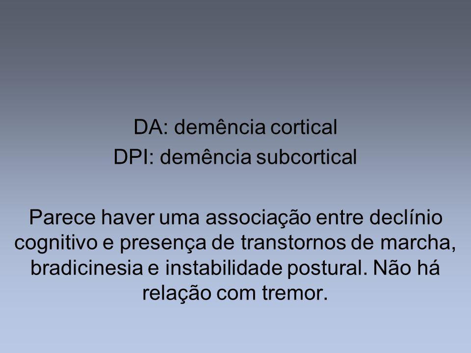 DA: demência cortical DPI: demência subcortical Parece haver uma associação entre declínio cognitivo e presença de transtornos de marcha, bradicinesia