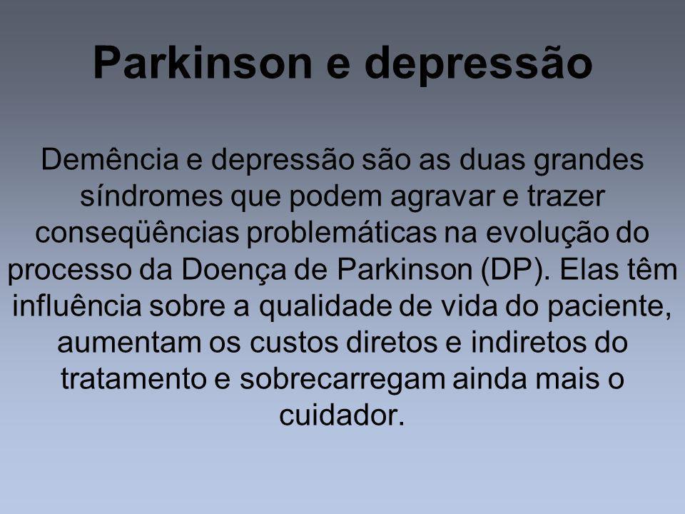 Parkinson e depressão Demência e depressão são as duas grandes síndromes que podem agravar e trazer conseqüências problemáticas na evolução do process