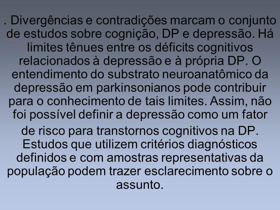 . Divergências e contradições marcam o conjunto de estudos sobre cognição, DP e depressão. Há limites tênues entre os déficits cognitivos relacionados