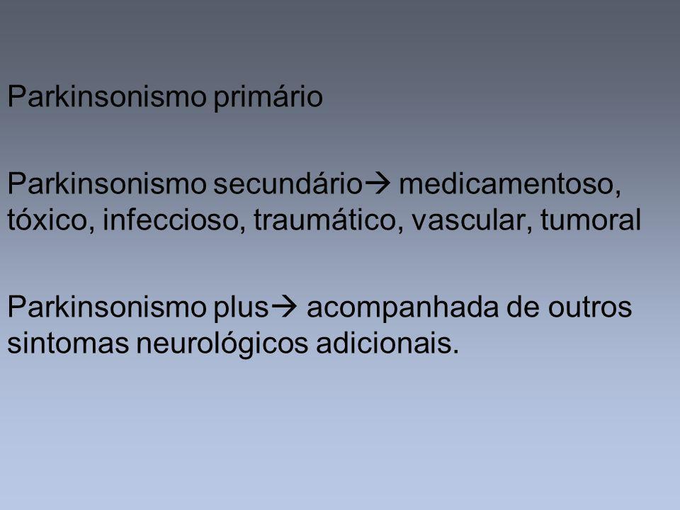Parkinson Primário Tríade 1)Tremor: distal, predominantemente em repouso 2) Bradicinesia: redução da amplitude e agilidade dos movimentos corporais 3) Rigidez: hipertonia da musculatura estriada
