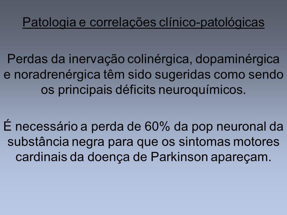 Patologia e correlações clínico-patológicas Perdas da inervação colinérgica, dopaminérgica e noradrenérgica têm sido sugeridas como sendo os principai