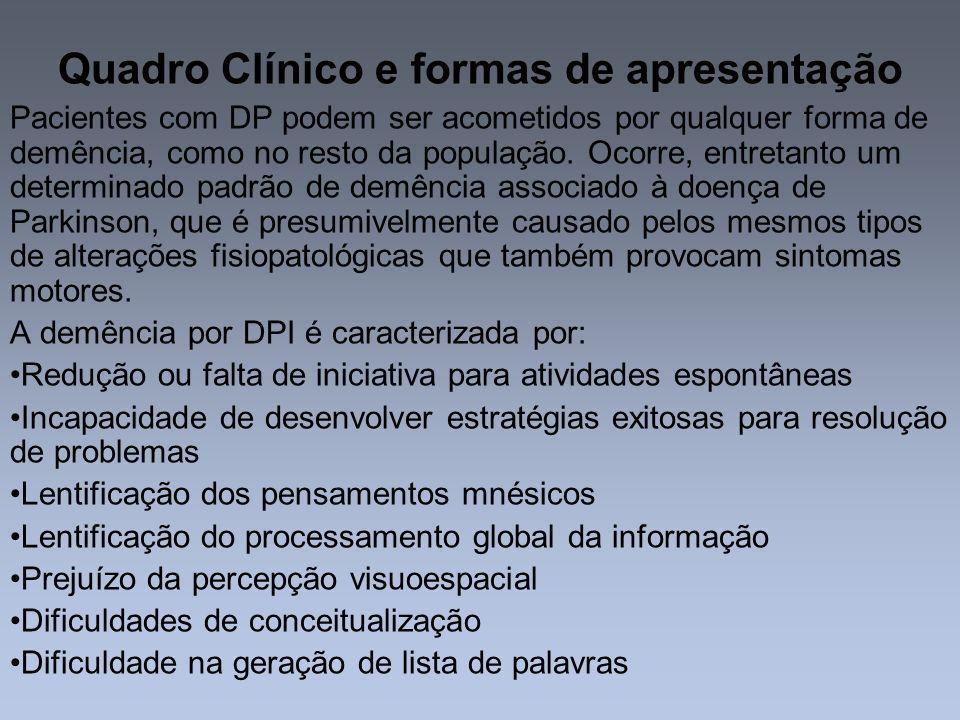 Quadro Clínico e formas de apresentação Pacientes com DP podem ser acometidos por qualquer forma de demência, como no resto da população. Ocorre, entr