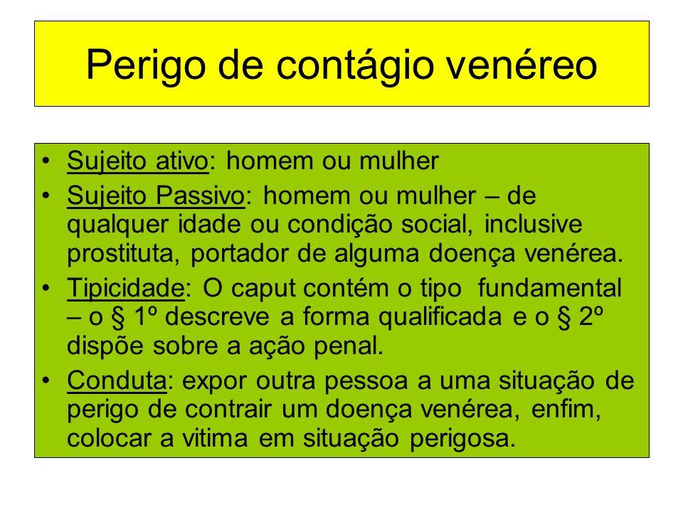 Perigo de contágio venéreo Sujeito ativo: homem ou mulher Sujeito Passivo: homem ou mulher – de qualquer idade ou condição social, inclusive prostitut