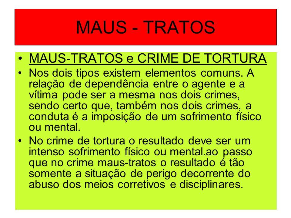MAUS - TRATOS MAUS-TRATOS e CRIME DE TORTURA Nos dois tipos existem elementos comuns. A relação de dependência entre o agente e a vítima pode ser a me
