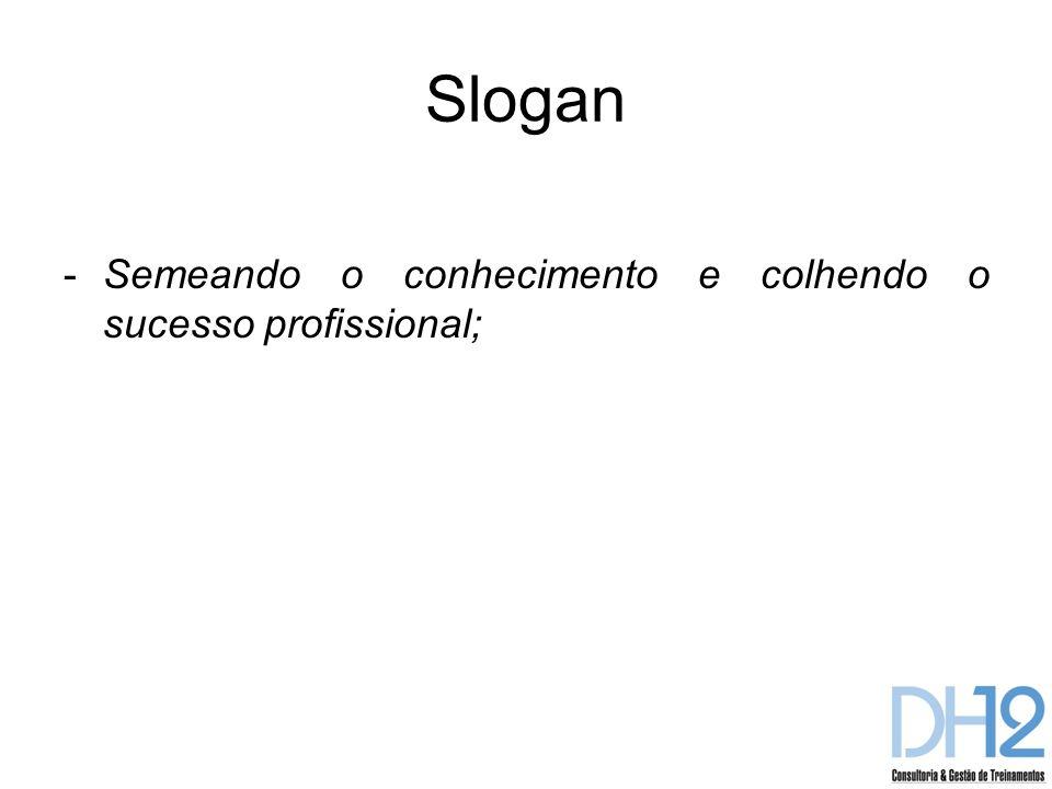 Slogan -Semeando o conhecimento e colhendo o sucesso profissional;