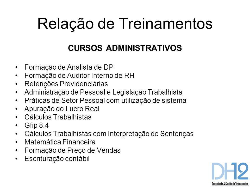 Relação de Treinamentos CURSOS ADMINISTRATIVOS Formação de Analista de DP Formação de Auditor Interno de RH Retenções Previdenciárias Administração de
