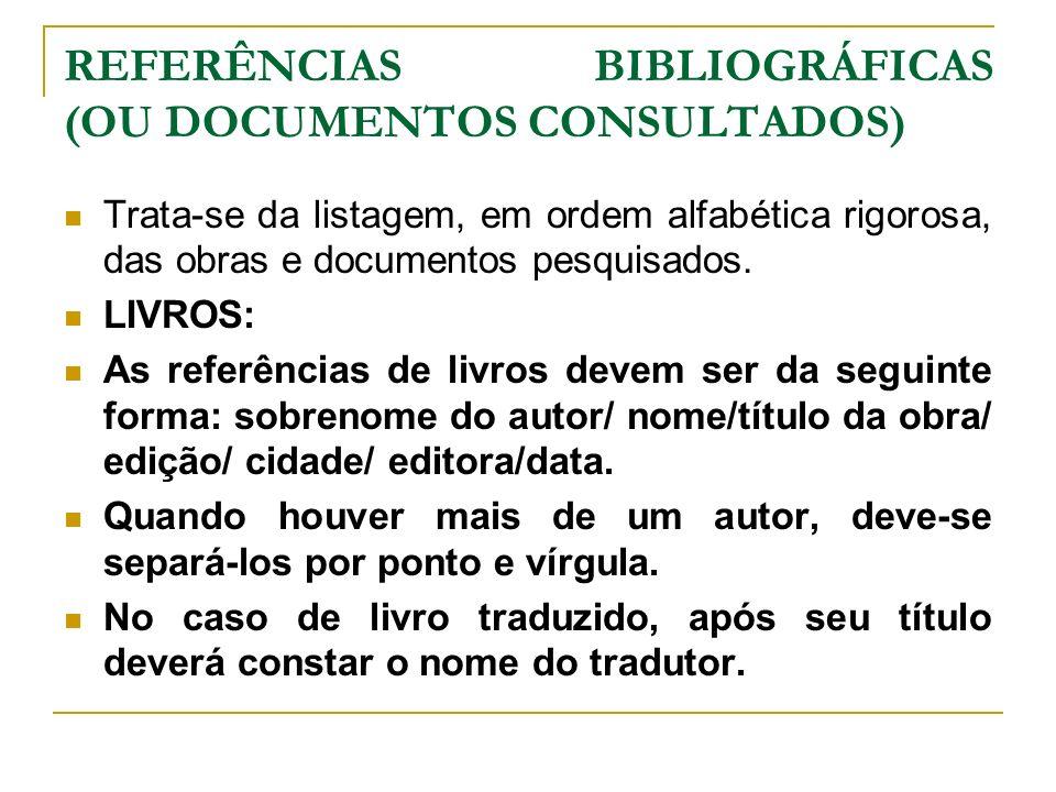 REFERÊNCIAS BIBLIOGRÁFICAS (OU DOCUMENTOS CONSULTADOS) Trata-se da listagem, em ordem alfabética rigorosa, das obras e documentos pesquisados. LIVROS: