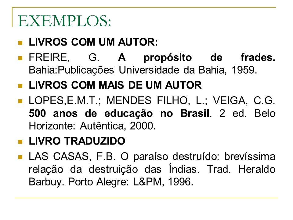 EXEMPLOS: LIVROS COM UM AUTOR: FREIRE, G. A propósito de frades. Bahia:Publicações Universidade da Bahia, 1959. LIVROS COM MAIS DE UM AUTOR LOPES,E.M.