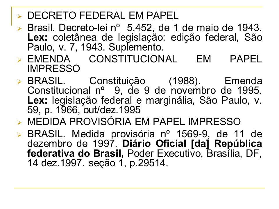 DECRETO FEDERAL EM PAPEL Brasil. Decreto-lei nº 5.452, de 1 de maio de 1943. Lex: coletânea de legislação: edição federal, São Paulo, v. 7, 1943. Supl
