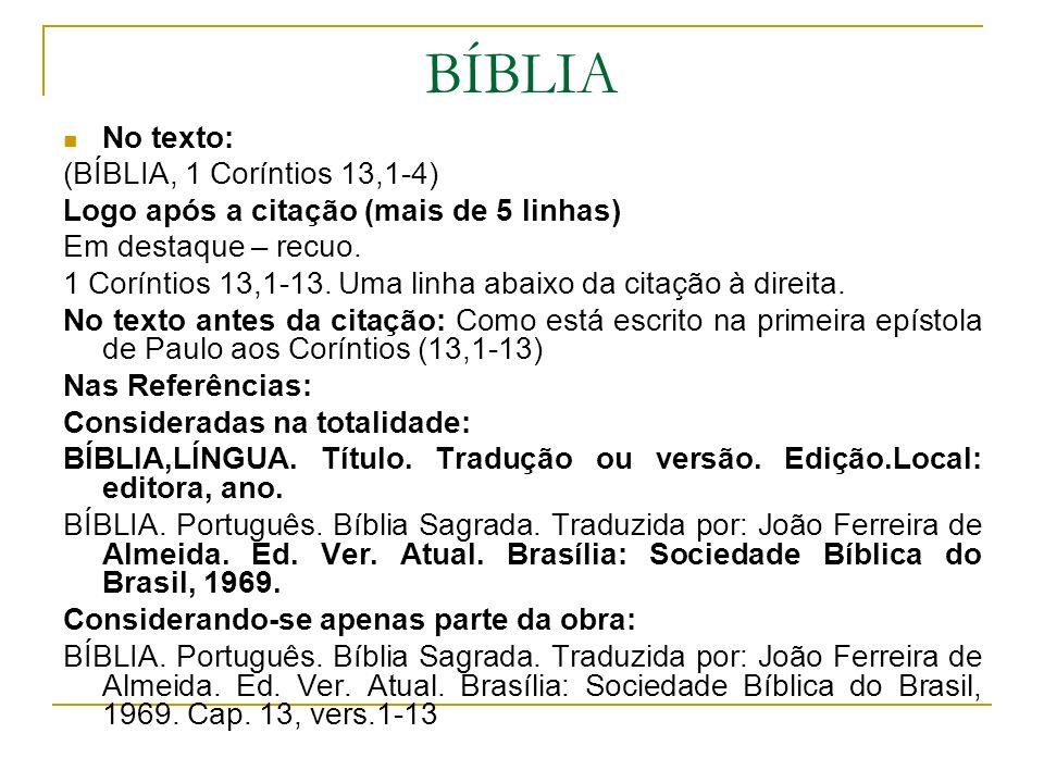 BÍBLIA No texto: (BÍBLIA, 1 Coríntios 13,1-4) Logo após a citação (mais de 5 linhas) Em destaque – recuo. 1 Coríntios 13,1-13. Uma linha abaixo da cit