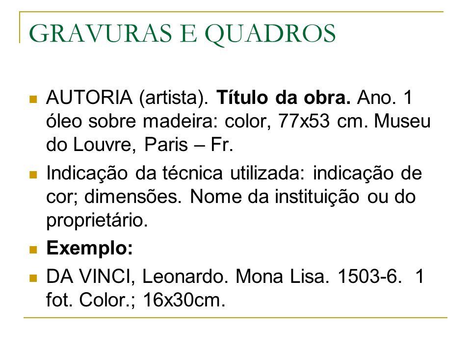 GRAVURAS E QUADROS AUTORIA (artista). Título da obra. Ano. 1 óleo sobre madeira: color, 77x53 cm. Museu do Louvre, Paris – Fr. Indicação da técnica ut