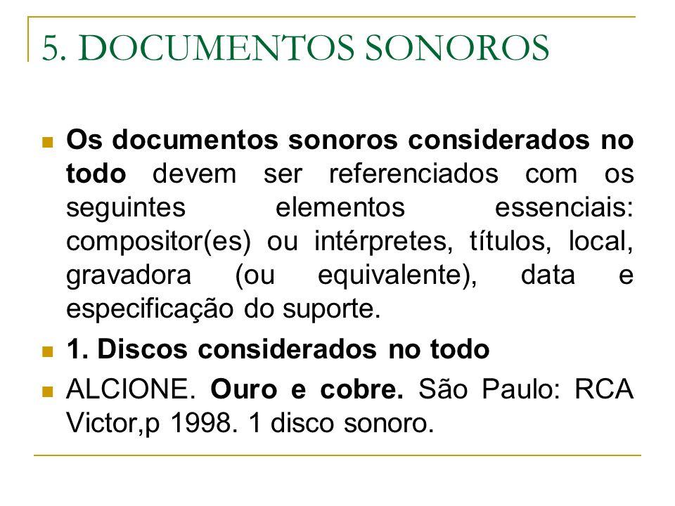 5. DOCUMENTOS SONOROS Os documentos sonoros considerados no todo devem ser referenciados com os seguintes elementos essenciais: compositor(es) ou inté