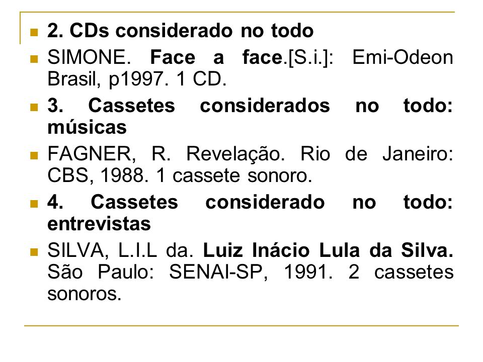 2. CDs considerado no todo SIMONE. Face a face.[S.i.]: Emi-Odeon Brasil, p1997. 1 CD. 3. Cassetes considerados no todo: músicas FAGNER, R. Revelação.
