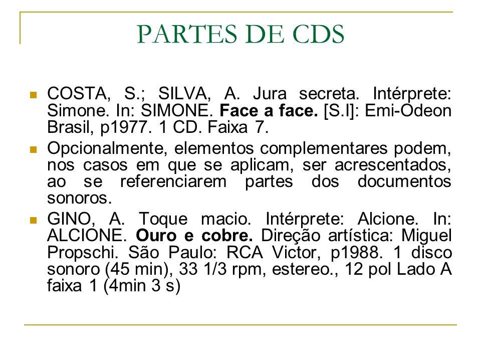 PARTES DE CDS COSTA, S.; SILVA, A. Jura secreta. Intérprete: Simone. In: SIMONE. Face a face. [S.I]: Emi-Odeon Brasil, p1977. 1 CD. Faixa 7. Opcionalm