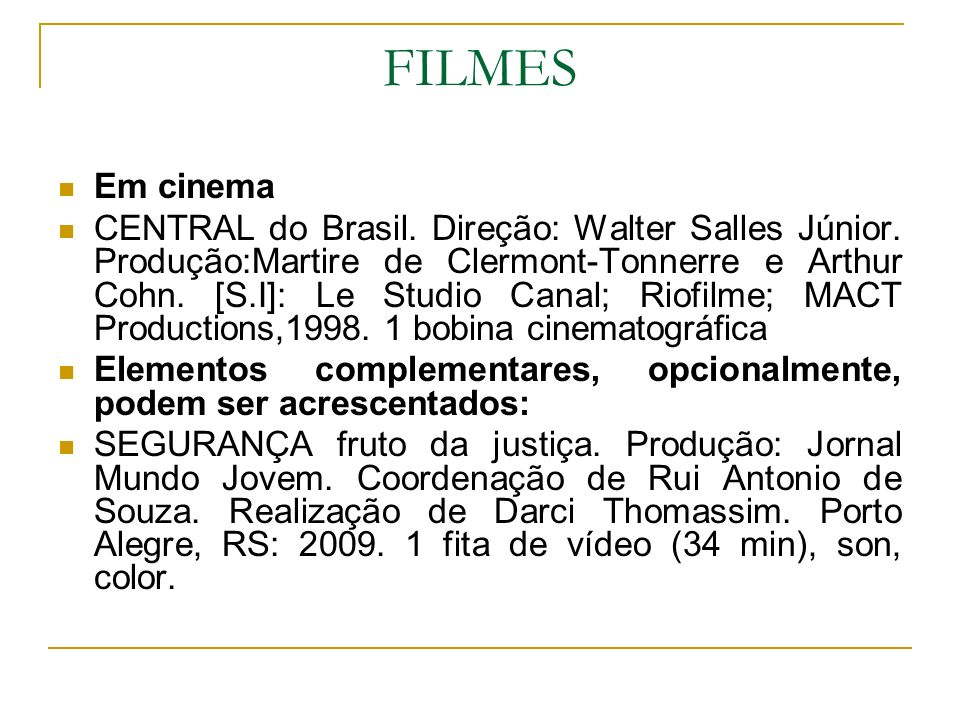 FILMES Em cinema CENTRAL do Brasil. Direção: Walter Salles Júnior. Produção:Martire de Clermont-Tonnerre e Arthur Cohn. [S.I]: Le Studio Canal; Riofil