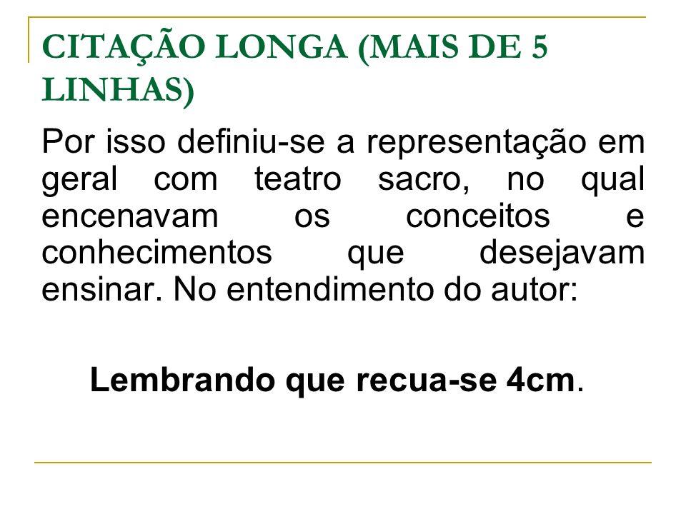 CITAÇÃO LONGA (MAIS DE 5 LINHAS) Por isso definiu-se a representação em geral com teatro sacro, no qual encenavam os conceitos e conhecimentos que des