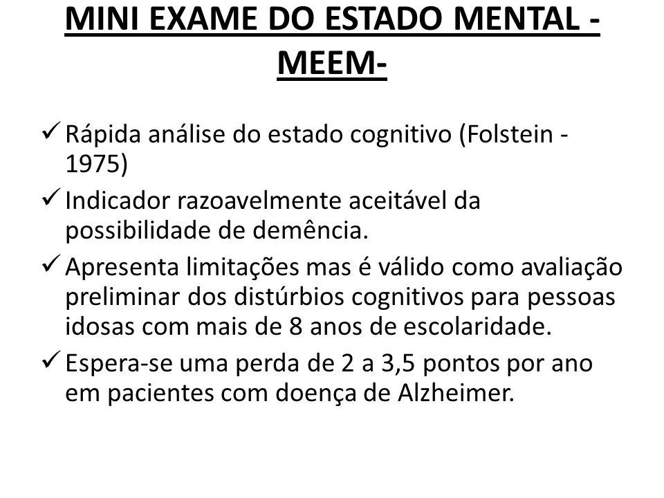 MINI EXAME DO ESTADO MENTAL - MEEM- Rápida análise do estado cognitivo (Folstein - 1975) Indicador razoavelmente aceitável da possibilidade de demênci