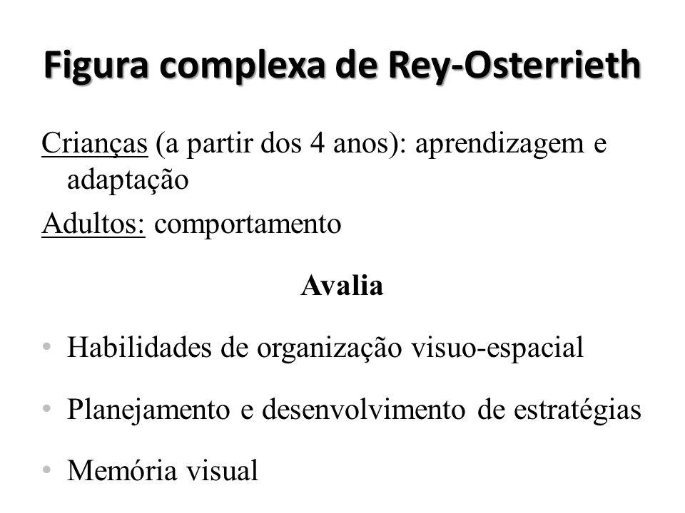Figura complexa de Rey-Osterrieth Crianças (a partir dos 4 anos): aprendizagem e adaptação Adultos: comportamento Avalia Habilidades de organização vi