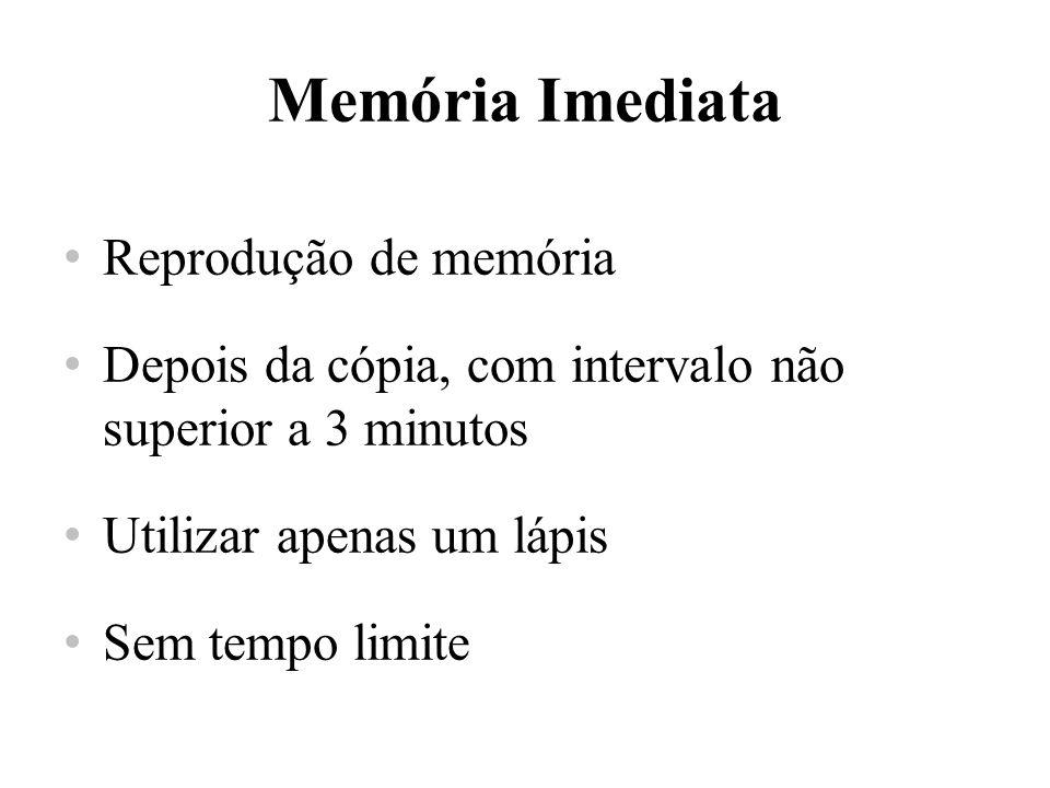 Memória Imediata Reprodução de memória Depois da cópia, com intervalo não superior a 3 minutos Utilizar apenas um lápis Sem tempo limite
